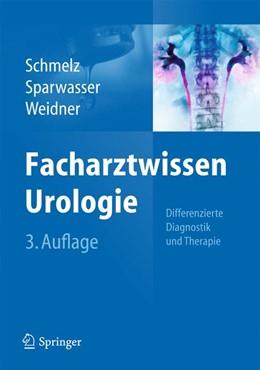 Abbildung von Schmelz / Sparwasser / Weidner | Facharztwissen Urologie | 3. Auflage | 2014 | Differenzierte Diagnostik und ...
