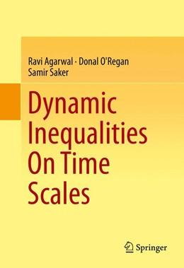 Abbildung von Agarwal / O'Regan | Dynamic Inequalities On Time Scales | 1. Auflage | 2014 | beck-shop.de