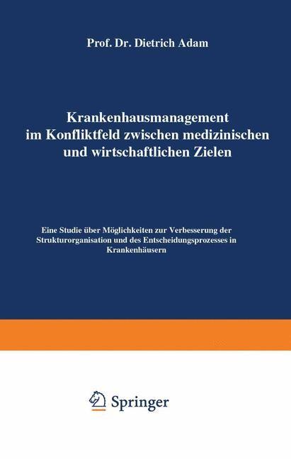 Krankenhausmanagement im Konfliktfeld zwischen medizinischen und wirtschaftlichen Zielen | Adam | Softcover reprint of the original 1st ed. 1972, 1972 | Buch (Cover)