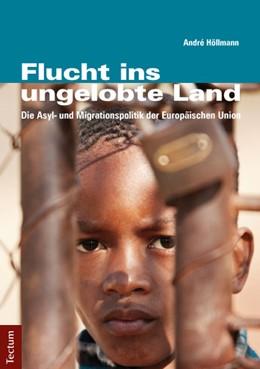 Abbildung von Höllmann | Flucht ins ungelobte Land | 2014 | Die Asyl- und Migrationspoliti...