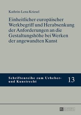 Abbildung von Kriesel | Einheitlicher europäischer Werkbegriff und Herabsenkung der Anforderungen an die Gestaltungshöhe bei Werken der angewandten Kunst | 1. Auflage | 2014 | 13 | beck-shop.de