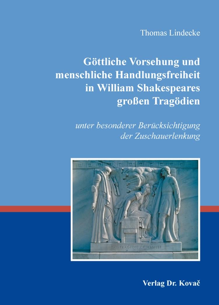 Göttliche Vorsehung und menschliche Handlungsfreiheit in William Shakespeares großen Tragödien   Lindecke, 2014   Buch (Cover)