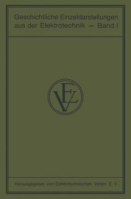 Abbildung von Geschichtliche Einzeldarstellungen aus der Elektrotechnik | 1928 | Erster Band