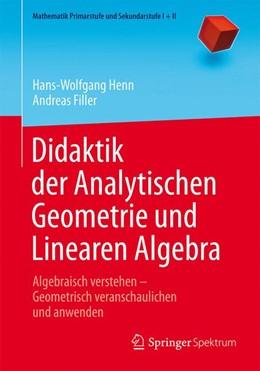 Abbildung von Henn / Filler | Didaktik der Analytischen Geometrie und Linearen Algebra | 1. Auflage | 2015 | beck-shop.de