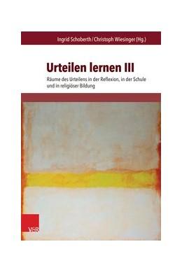 Abbildung von Schoberth / Wiesinger | Urteilen lernen III | 1. Auflage | 2015 | beck-shop.de
