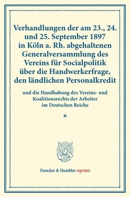 Abbildung von Verhandlungen der am 23., 24. und 25. September 1897 in Köln a. Rh. abgehaltenen Generalversammlung des Vereins für Socialpolitik über die Handwerkerfrage, den ländlichen Personalkredit   1. Auflage   2014   beck-shop.de