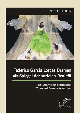 Abbildung von Bojahr   Federico García Lorcas Dramen als Spiegel der sozialen Realität: Eine Analyse von Bluthochzeit, Yerma und Bernarda Albas Haus   Erstauflage   2014
