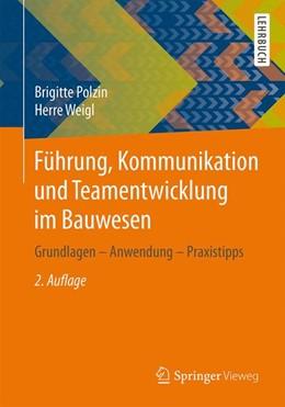 Abbildung von Polzin / Weigl | Führung, Kommunikation und Teamentwicklung im Bauwesen | 2. Aufl. 2014 | 2015 | Grundlagen – Anwendung – Praxi...
