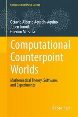 Abbildung von Agustín-Aquino / Junod / Mazzola | Computational Counterpoint Worlds | 1st ed. 2015 | 2015 | Mathematical Theory, Software,...