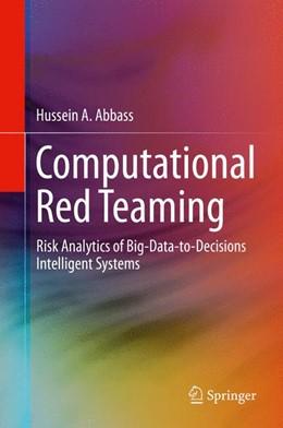 Abbildung von Abbass | Computational Red Teaming | 2014 | Risk Analytics of Big-Data-to-...