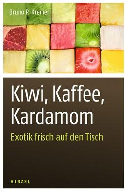 Abbildung von Kremer | Kiwi, Kaffee, Kardamom | 2014 | Exotik frisch auf den Tisch