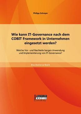 Abbildung von Schreyer | Wie kann IT-Governance nach dem COBIT Framework in Unternehmen eingesetzt werden? Welche Vor- und Nachteile bergen Anwendung und Implementierung von IT-Governance? | Erstauflage | 2014