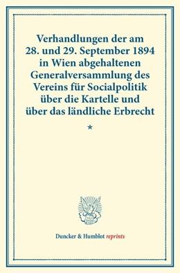 Abbildung von Verhandlungen der am 28. und 29. September 1894 in Wien abgehaltenen Generalversammlung des Vereins für Socialpolitik über die Kartelle und über das ländliche Erbrecht.   1. Auflage   2014   beck-shop.de