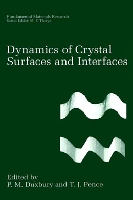 Abbildung von Duxbury / Pence | Dynamics of Crystal Surfaces and Interfaces | 2013