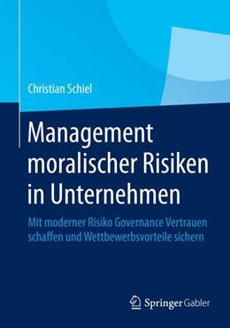 Abbildung von Schiel | Management moralischer Risiken in Unternehmen | 2014 | 2014 | Mit moderner Risiko Governance...