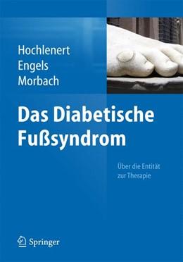 Abbildung von Hochlenert / Engels / Morbach | Das diabetische Fußsyndrom - Über die Entität zur Therapie | 2014