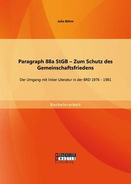 Abbildung von Böhm | Paragraph 88a StGB – Zum Schutz des Gemeinschaftsfriedens: Der Umgang mit linker Literatur in der BRD 1976 - 1981 | Erstauflage | 2014