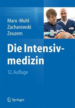 Abbildung von Marx / Muhl / Zacharowski / Zeuzem | Die Intensivmedizin | 12., vollständig überarbeitete, aktualisierte und erweiterte Auflage | 2015