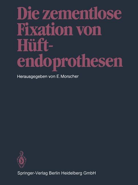 Die zementlose Fixation von Hüftendoprothesen   Morscher, 2012   Buch (Cover)
