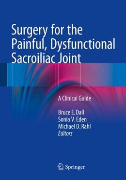 Abbildung von Dall / Eden | Surgery for the Painful, Dysfunctional Sacroiliac Joint | 1. Auflage | 2014 | beck-shop.de