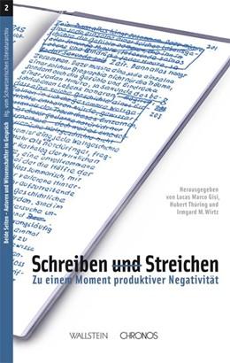 Abbildung von Gisi / Thüring / Wirtz | Schreiben und Streichen | 2011 | Zu einem Moment produktiver Ne...