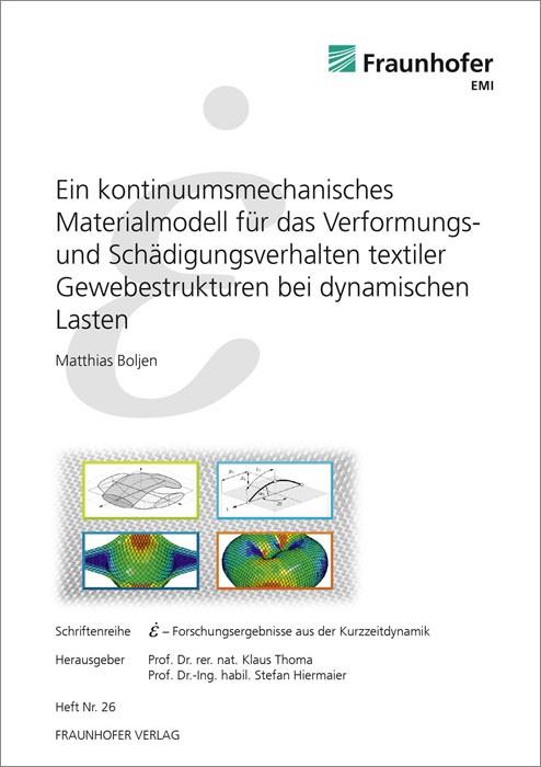 Ein kontinuumsmechanisches Materialmodell für das Verformungs- und Schädigungsverhalten textiler Gewebestrukturen bei dynamischen Lasten.   / Thoma / Hiermaier, 2014   Buch (Cover)