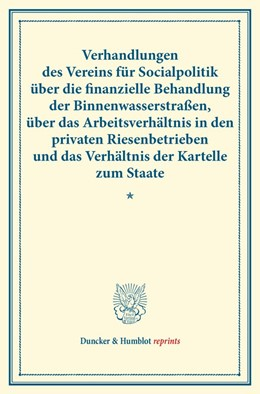 Abbildung von Verhandlungen des Vereins für Socialpolitik über die finanzielle Behandlung der Binnenwasserstraßen, über das Arbeitsverhältnis in den privaten Riesenbetrieben und das Verhältnis der Kartelle zum Staate. | 1. Auflage | 2014 | beck-shop.de