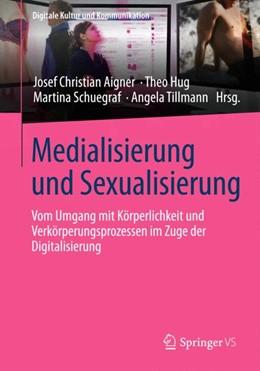Abbildung von Aigner / Hug / Schuegraf / Tillmann | Medialisierung und Sexualisierung | 2014 | Vom Umgang mit Körperlichkeit ... | 4