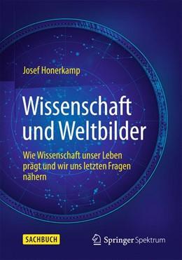 Abbildung von Honerkamp | Wissenschaft und Weltbilder | 2014 | Wie Wissenschaft unser Leben p...