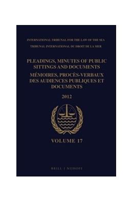 Abbildung von Pleadings, Minutes of Public Sittings and Documents / Mémoires, procès-verbaux des audiences publiques et documents, Volume 17 (2012) - (2 vol. set) | 2014 | 17