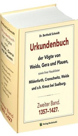 Abbildung von Schmidt | Urkundenbuch der Vögte von WEIDA, GERA und PLAUEN. Zweiter Band. 1357-1427 | 2014 | Mit ihren Hausklöster Mildenfu...