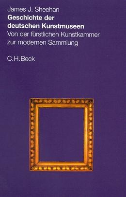 Abbildung von Sheehan, James J. | Geschichte der Deutschen Kunstmuseen | 2002 | Von der fürstlichen Kunstkamme...