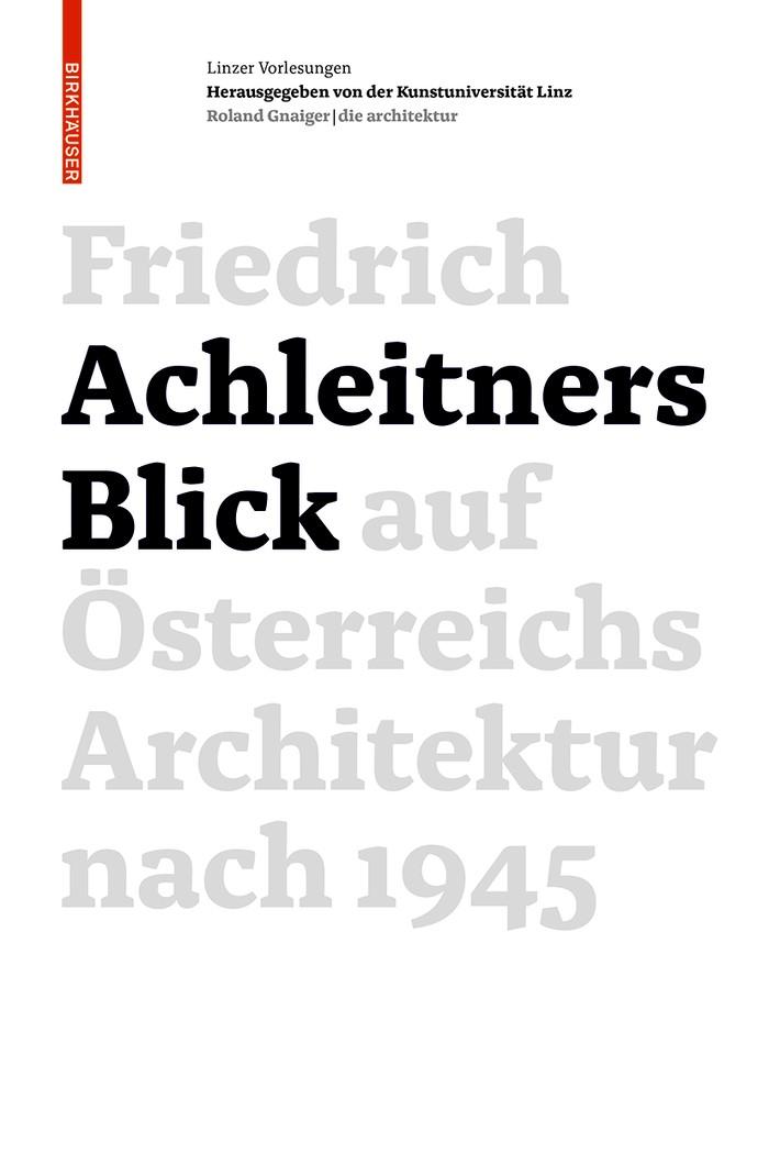 Friedrich Achleitners Blick auf Österreichs Architektur nach 1945 | Achleitner / Kunstuniversität Linz, 2015 | Buch (Cover)