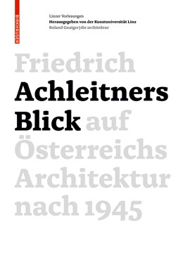 Abbildung von Achleitner / Kunstuniversität Linz | Friedrich Achleitners Blick auf Österreichs Architektur nach 1945 | 2015