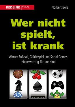 Abbildung von Bolz | Wer nicht spielt, ist krank | 2014 | Warum Fußball, Glücksspiel und...
