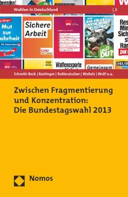 Abbildung von Schmitt-Beck / Rattinger / Roßteutscher / Weßels / Wolf / Bieber / Blumenberg / Blumenstiel / Faas / Förster / Giebler / Glogger / Gummer / Huber / Krewel / Lamers / Maier / Partheymüller / Plischke / Roßmann / Schäfer / Scherer / Steinbrecher / Wagner / Wiegand | Zwischen Fragmentierung und Konzentration:Die Bundestagswahl 2013 | 2014 | 2