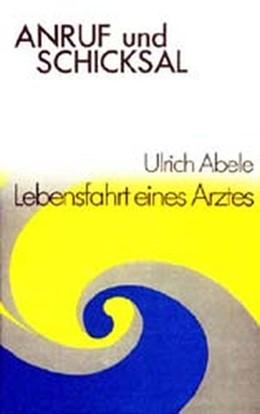 Abbildung von Abele | Anruf und Schicksal | o. J. N.-Auflage | 1973 | Lebensfahrt eines Arztes