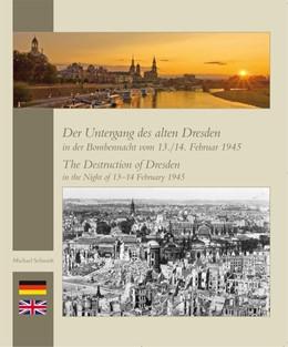 Abbildung von Schmidt   Der Untergang des alten Dresden in der Bombennacht vom 13./14. Februar 1945   5., überarbeitete Auflage   2014   The Destruction of Dresden in ...