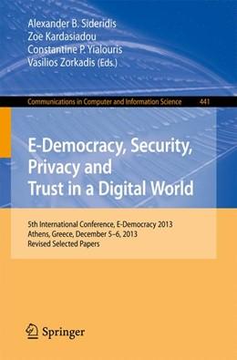 Abbildung von Sideridis / Kardasiadou | E-Democracy, Security, Privacy and Trust in a Digital World | 1. Auflage | 2014 | 441 | beck-shop.de