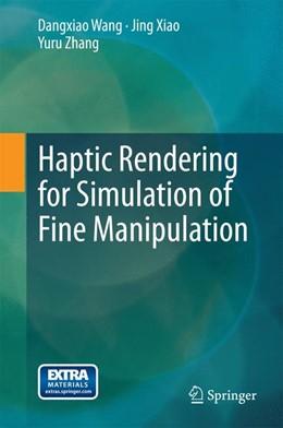 Abbildung von Wang / Xiao   Haptic Rendering for Simulation of Fine Manipulation   1. Auflage   2014   beck-shop.de
