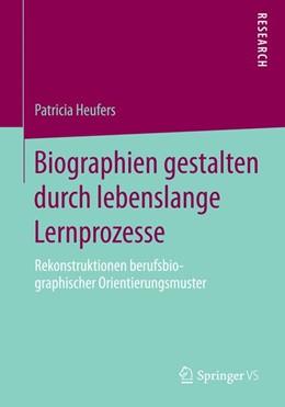 Abbildung von Heufers | Biographien gestalten durch lebenslange Lernprozesse | 1. Auflage | 2014 | beck-shop.de