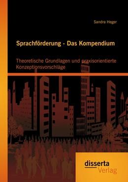 Abbildung von Heger | Sprachförderung - Das Kompendium: Theoretische Grundlagen und praxisorientierte Konzeptionsvorschläge | 1. Auflage | 2014 | beck-shop.de