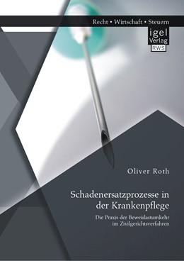Abbildung von Roth | Schadenersatzprozesse in der Krankenpflege: Die Praxis der Beweislastumkehr im Zivilgerichtsverfahren | 1. Auflage | 2014 | beck-shop.de
