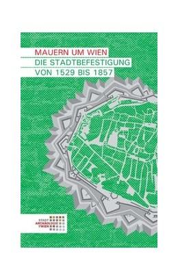 Abbildung von Krause / Reichhalter / Gaisbauer   Mauern um Wien. Die Stadtbefestigung von 1529 bis 1857   2014