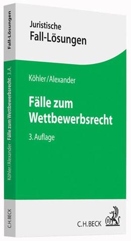 Abbildung von Köhler / Alexander   Fälle zum Wettbewerbsrecht   3. Auflage   2016   beck-shop.de