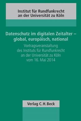 Abbildung von Datenschutz im digitalen Zeitalter - global, europäisch, national | 2015 | Vortragsveranstaltung des Inst... | Band 111