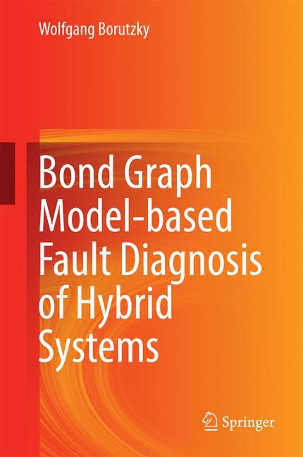 Bond Graph Model-based Fault Diagnosis of Hybrid Systems | Borutzky, 2014 | Buch (Cover)