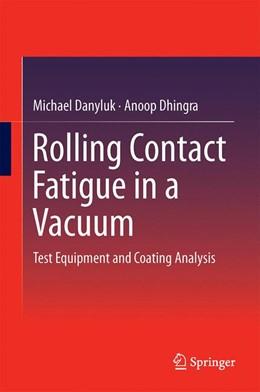 Abbildung von Danyluk / Dhingra | Rolling Contact Fatigue in a Vacuum | 1. Auflage | 2014 | beck-shop.de