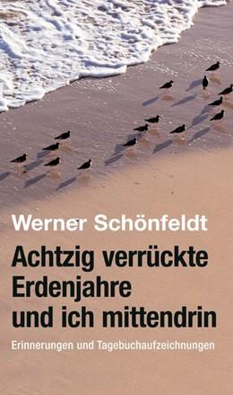 Abbildung von Schönfeldt | Achtzig verrückte Erdenjahre und ich mittendrin | 2013 | Erinnerungen und Tagebuchaufze...