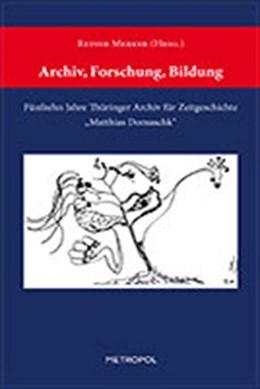 Abbildung von Merker   Archiv, Forschung, Bildung   2009   Fünfzehn Jahre Thüringer Archi...